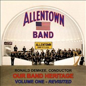Our Band Heritage, Vol. 1: Revisited - works by Arthur Pryor, Albertus Meyers, Willaim Pruyn, Henry Crespi, J.P. Sousa / Allentown Band