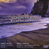 Wondrous Love: Works for Solo Cello, by Bloch and Bukvich / Miranda Wilson, cello