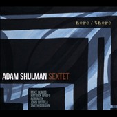 Adam Shulman Sextet/Adam Shulman: Here/There [Digipak]