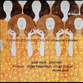 Charles Koechlin (1867-1950): Songs & Works for Female Chorus / Anaïk Morel, mzz.; Julien Behr, tenor; Nicolas Jouve, piano; Calliope Women's Choir; Régine Théodoresco, direction