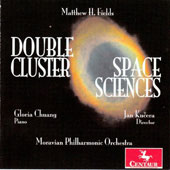 Matthew H. Fields (b.1961): Double Cluster; Space Sciences / Gloria Chuang, piano; Moravian PO, Kucera