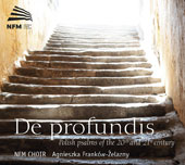 De Profundis (From the Depths): Polish psalms of the 20th and 21st century by Various Composers / National Forum of Music Choir, Agnieszka Franków-Zelazny
