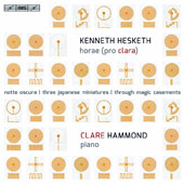 Kenneth Hesketh (b.1968): Horae (Pro Clara) - Piano Works / Clare Hammond, piano