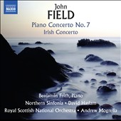 John Field: Piano Concerto No. 7; Irish Concerto; Piano Sonata No. 4 / Benjamin Frith, piano; Northern Sinfonia; Royal Scottish Nat'l Orch.