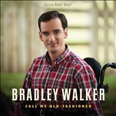 Bradley Walker: Call Me Old-Fashioned