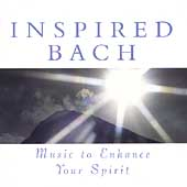 Inspired Bach - Music to Enhance Your Spirit