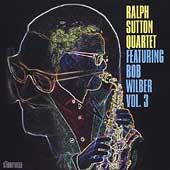 Ralph Sutton (Piano): Ralph Sutton Quartet Featuring Bob Wilber, Vol. 3