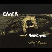 Greg Brown: Over and Under