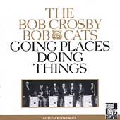 Bob Crosby: Going Places Doing Things