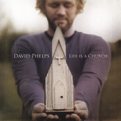 David Phelps (Gospel): Life Is a Church