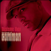 Common: Thisisme Then: The Best of Common [Edited]