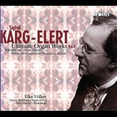 Sigfrid Karg-Elert: Ulitimate Organ Works, Vol. 4