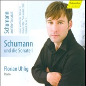 Schumann & The Sonata, Vol. 1 / Florian Uhlig