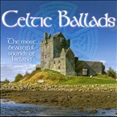 Various Artists: Celtic Ballads: The Most Beautiful Sounds of Ireland