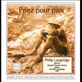 Priez pour paix: Songs of the Great War / Philip Langridge, tenor; David Owen Norris, piano