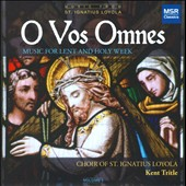O Vos Omnes: Music for Lent & Holy Week: Byrd, Allegri, Palestrina, Tallis, Victoria / Choir of St. Ignatius Loyola