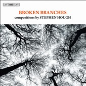 Broken Branches: Compositions By Stephen Hough / Michael Hasel, piccolo; Stephen Hough, piano; Jacques Imbrailo, baritone; Steven Isserlis, cello