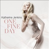 One Fine Day / Soprano Katherine Jenkins