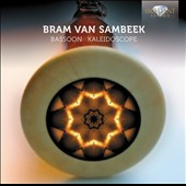 Bassoon Kaleidoscope - works by Rossini, Boddecker, Saint-Saens, Dubois et al. / Bram van Sambeek, bassoon