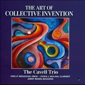 The Art of Collective Invention / The Cavell Trio: Shelly Meggison, oboe; Osiris J. Molina, clarinet; Jenny Mann, bassoon