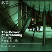 The Power of Dreaming: Chopin & Liszt / Dominic Piers Smith: piano