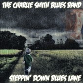 The Charlie Smith Blues Band: Steppin' Down Blues Lane [Slipcase]