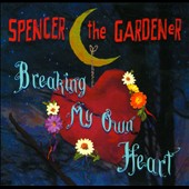 Spencer the Gardener: Breaking My Own Heart [Slipcase]