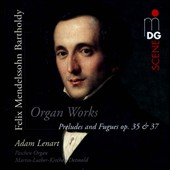Felix Mendelssohn: Preludes and Fugues, Opp. 37 and 35 / Adam Lenart, organ