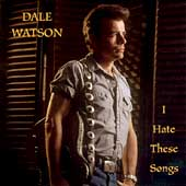 Dale Watson: I Hate These Songs