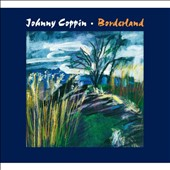 Johnny Coppin: Borderland