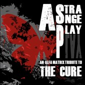 Various Artists: A  Strange Play: An Alfa Matrix Tribute to the Cure