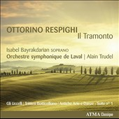 Ottorino Respighi: Il Tramonto; Birds; Three Botticelli Pictures; Ancient Airs & Dances, suite No. 1 / Isabel Bayrakdarian, soprano; Laval SO, Trudel