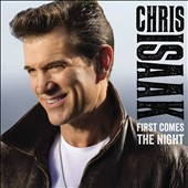 Chris Isaak: First Comes the Night [Deluxe Edition] *