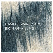 David S. Ware: Apogee/Birth of a Being [Digipak] *