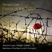 Ronald Corp (b.1951): Fields of the Fallen; Dawn on the Somme / Stephan Loges, baritone; Maggini Quartet; Members of the New London Orch.