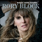 Rory Block: Keepin' Outta Trouble: A Tribute to Bukka White *