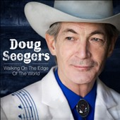 Doug Seegers: Walking on the Edge of the World *