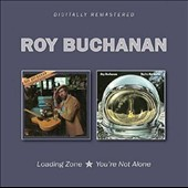 Roy Buchanan: Loading Zone/You're Not Alone
