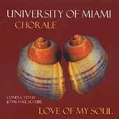 Love of My Soul / Scheibe, University of Miami Chorale
