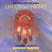 Georger Quincy: Choctaw Nights, etc / The New York Five