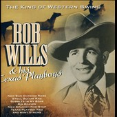 Bob Wills and His Texas Playboys: The King of Western Swing: 25 Hits (1935-1945)