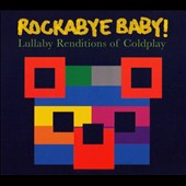 Rockabye Baby!: Rockabye Baby! Lullaby Renditions of Coldplay