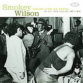 Smokey Wilson (SoCal Blues): Round Like an Apple: Big Town Sessions 1977-1978 *