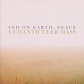 And on Earth, Peace - A Chanticleer Mass / Chanticleer