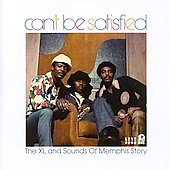 Various Artists: Can't Be Satisfied: XL and the Sounds of Memphis Story