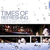 Stephen A. Hurd: Times of Refreshing *