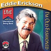 Eddie Erickson: I'm Old Fashioned