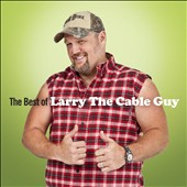 Larry the Cable Guy: The  Best of Larry the Cable Guy *