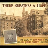 John W. Work II/Fisk University Jubilee Quartet: There Breathes a Hope: Legacy of John Work II & Fisk Jubilee Quartet