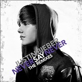 Justin Bieber: Never Say Never: The Remixes [EP]